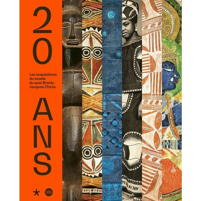 20 ans : Les acquisitions du musée du Quai Branly-Jacques Chirac - Catalogue de l'exposition