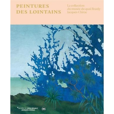 Peintures des lointains. La collection du musée du quai Branly - Jacques Chirac