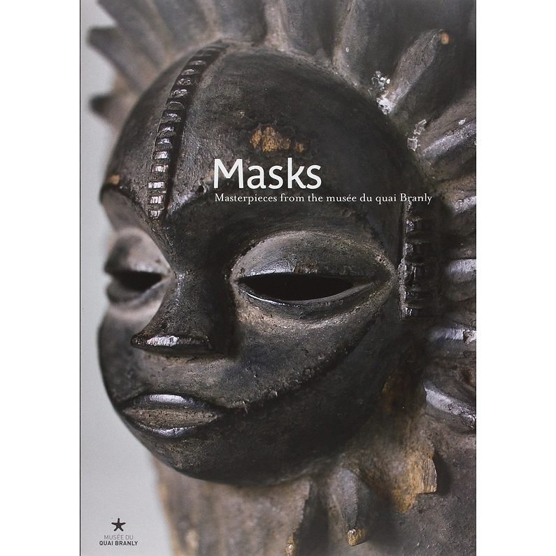 Masks Masterpieces from the Musee du Quai Branly